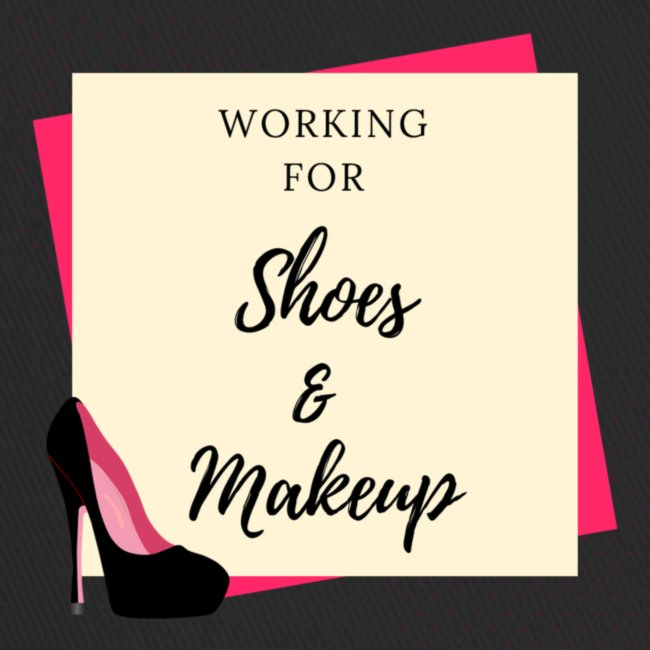 Working for shoes and makeup