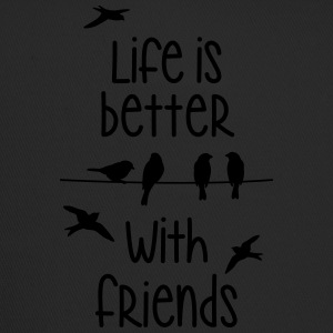life is better with friends Vögel twittern Freund - Trucker Cap
