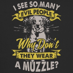 Dog: Why do not bad people wear muzzles? - Trucker Cap