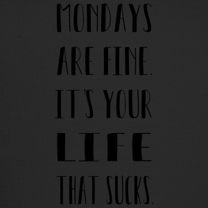 Mondays are finde. It´s your life that sucks. - Trucker Cap