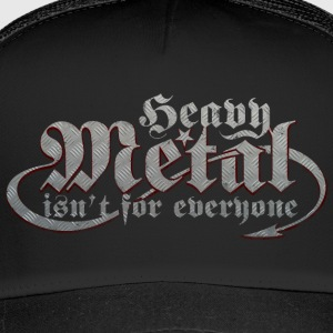 Heavy Metal is not for everyone. (Steel) - Trucker Cap