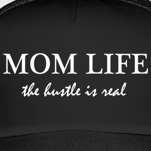 MOM LIFE - the hustle is real - Trucker Cap