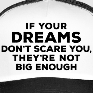If your dreams don't scare you, they're not big en - Trucker Cap