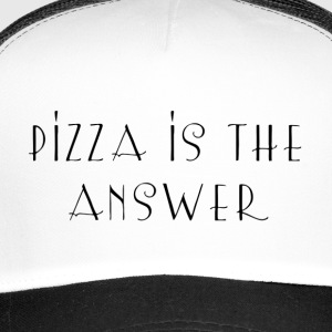 Pizza is the answer - Trucker Cap