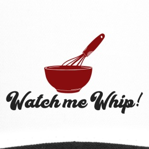 Cook / Chef: Watch Me Whip! - Trucker Cap