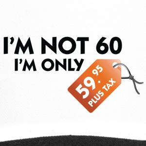 I'm Not 60. I'm Only 59,99 € Plus Tax - Trucker Cap