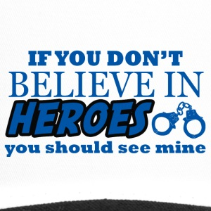 Politie: If You Do not Believe In Heroes U Moeten - Trucker Cap