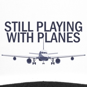 Pilot: Still Playing With Planes. - Trucker Cap