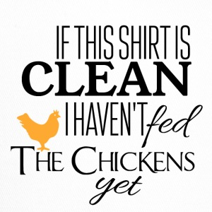 If this shirt is clean I have not fed chickens yet - Trucker Cap