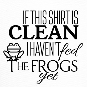 If this shirt is clean I have not fed the frogs yet - Trucker Cap