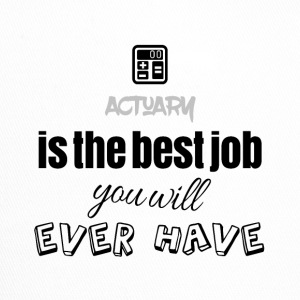 Actuary is the best job you will ever have - Trucker Cap