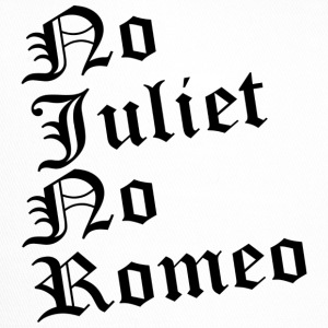 No_Juliet_No_Romeo T-shirt - Trucker Cap