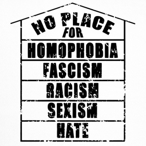 NO PLACE FOR homophobia fascism racism sexism hate - Trucker Cap
