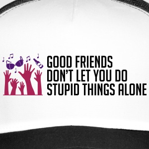 Good friends help with stupid things - Trucker Cap