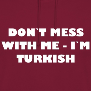 Dont mess with me - Im Turkish - Unisex Hoodie