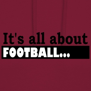 Its all about Football - Hoodie unisex