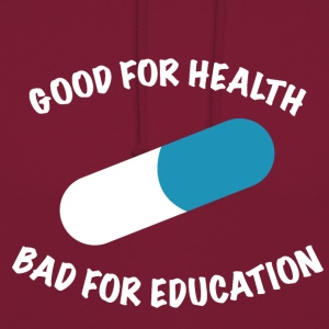 Good for health bad for education - Unisex Hoodie