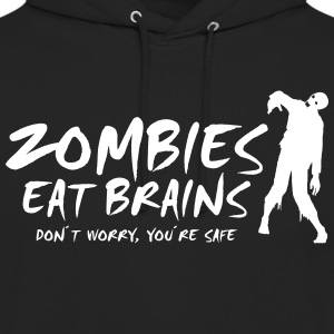 ZOMBIES EAT BRAINS - Don´t worry, you´re safe - Unisex Hoodie