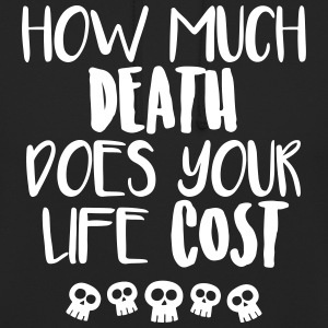 How much death does your life cost - Unisex Hoodie