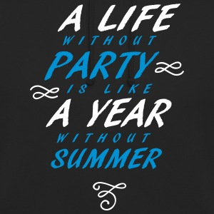 A Life without party is like a year without summer - Unisex Hoodie