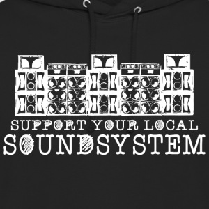 support your local soundsystem - Unisex Hoodie