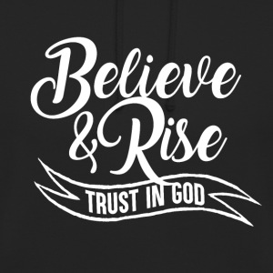 Believe and Rise - Trust in God - Unisex Hoodie