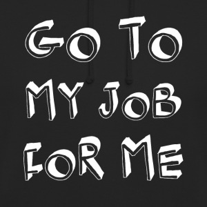 Go for me work cool sayings - Unisex Hoodie