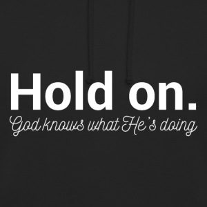 Hold On - God Knows - Unisex Hoodie