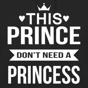 This Prince do not need a Princess - Unisex Hoodie