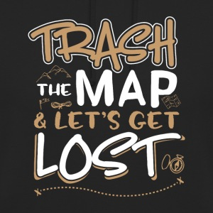 Trash the map and lets get lost - Unisex Hoodie