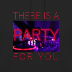 There Is A Party For You - Unisex Hoodie