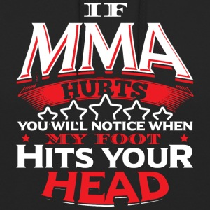 MMA - IF MMA HURTS YOU'LL NOTICE - Unisex Hoodie