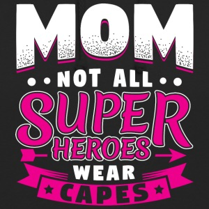 MOTHER - NOT ALL SUPER HEROES Weare CAPES - Unisex Hoodie