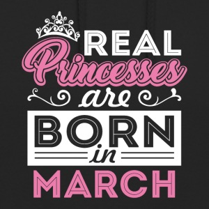 Real Princesses are born in MARCH - Unisex Hoodie