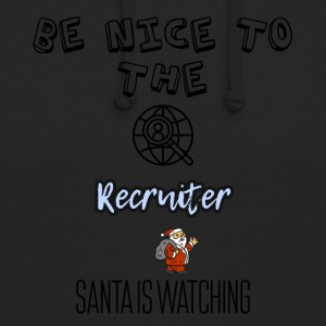Be nice to the recruiter Santa is watching - Unisex Hoodie