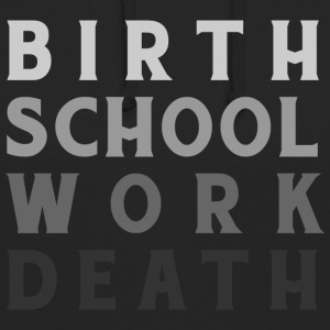 Birth Work School Death - Unisex Hoodie
