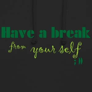 Have a break from yourself - Unisex Hoodie