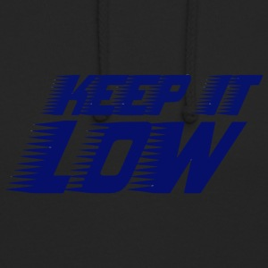 keep it low - Unisex Hoodie