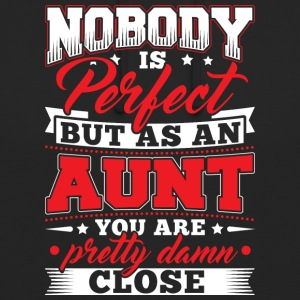 Nobody is perfect but as to aunt - Unisex Hoodie