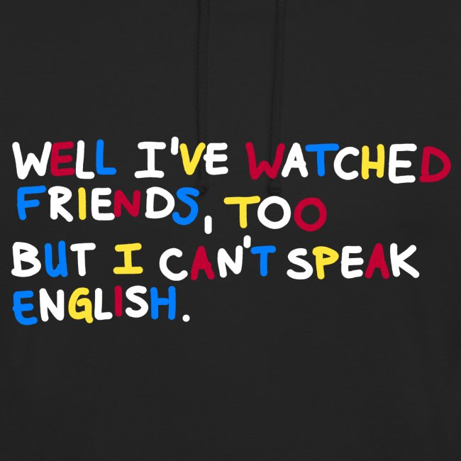 I've watched friends too but I can't speak english