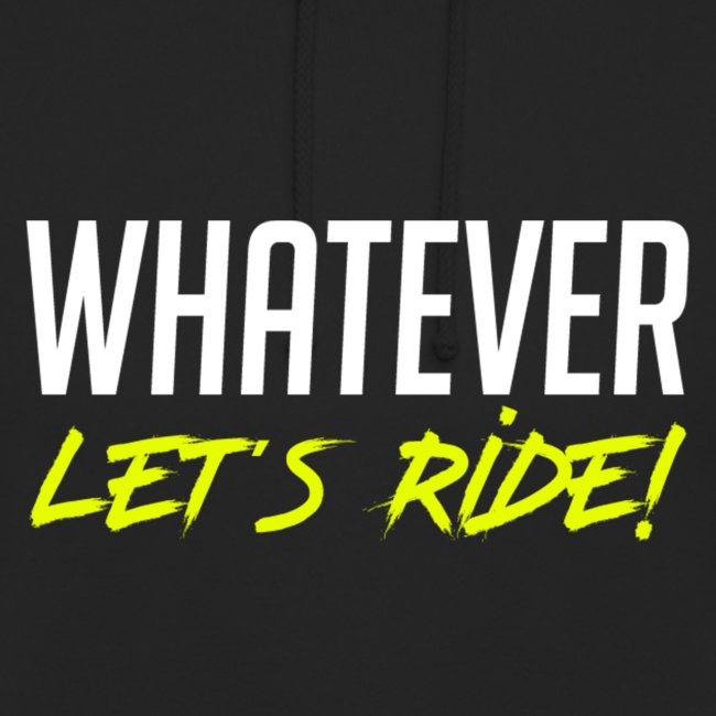 Whatever Let´s Ride!