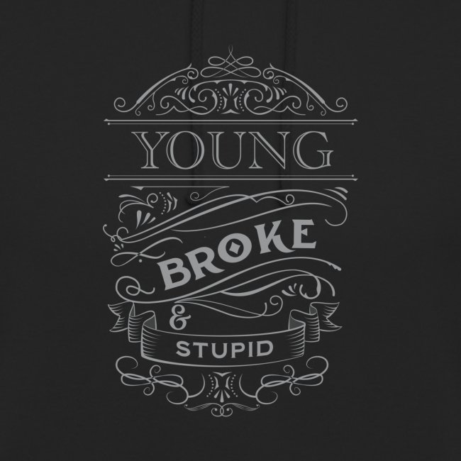 Young broke and stupid Silver