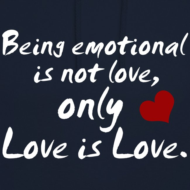 Being emotional is not love, only love is love.