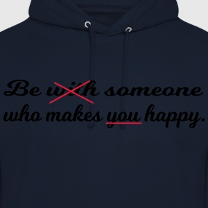 Be someone who makes you happy. - Unisex Hoodie