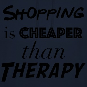 Shopping Cheaper than therapy - Unisex Hoodie