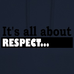 Its all about Respect - Unisex Hoodie