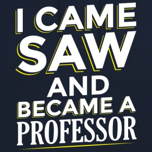 I CAME SAW AND BECAME A PROFESSOR - Unisex Hoodie