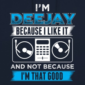 DJ IM DEEJAY BECAUSE I LIKE IT - Unisex Hoodie