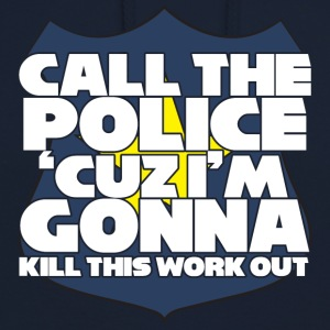 Police: Call the police 'cuz i'm gonna kill this - Unisex Hoodie
