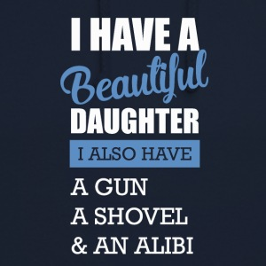 I have a beautiful daughter - Unisex Hoodie